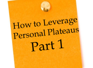 How to Leverage Personal Plateaus for Rapid Growth – Part 1