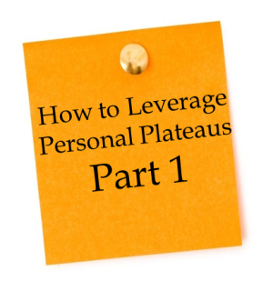 How to Leverage Personal Plateaus - Part 1